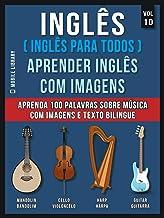 Inglês ( Inglês Para Todos ) Aprender Inglês Com Imagens (Vol 10) : Aprenda 100 palavras sobre Música com imagens e texto bilingue (Foreign Language Learning Guides) (Portuguese Edition)