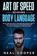 Art of Speed Reading Body Language: The Last Dark Psychology Stress-Free Guide Everybody Needs to Analyze People Effectively through Human Behavior Psychology, Regardless What They Are Saying