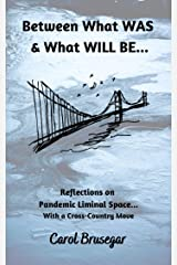 Between What WAS and What WILL BE: Reflections on Pandemic Liminal Space...With a Cross-Country Move Kindle Edition