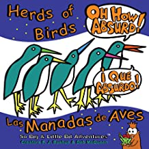Herds of Birds, Oh How Absurd!: Las Manadas de Aves, Que Absurdo! (So Big & Little Bit Adventures™)