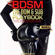 BDSM - The Dom & Sub Playbook: Domination and Submission Erotica Series - Sex Games, Cuckolding, Bondage, Sadomasochism an...