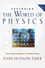 Exploring the World of Physics: From Simple Machines to Nuclear Energy (Exploring Series) Paperback