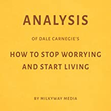 Analysis of Dale Carnegie's How to Stop Worrying and Start Living