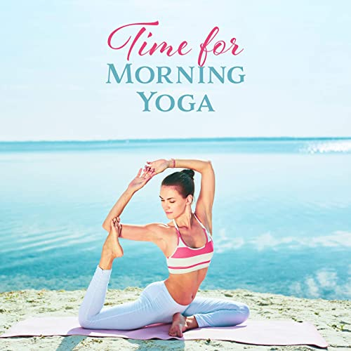 Time for Morning Yoga: 15 New Age Fresh 2019 Music for ...