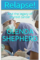 Relapse!: And the legacy of thyroid cancer (Living With Thyroid Cancer Book 3) Kindle Edition