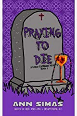 PRAYING TO DIE: A Grace Gabbiano Mystery (Book 6) (Grace Gabbiano Mysteries) Kindle Edition