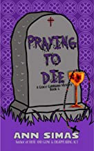 PRAYING TO DIE: A Grace Gabbiano Mystery (Book 6) (Grace Gabbiano Mysteries)