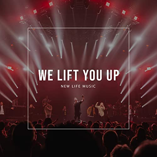 New Life Music - We Lift You Up (2019)