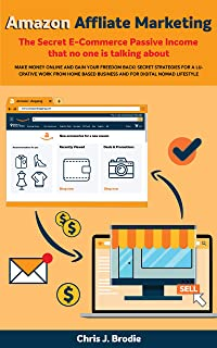 Amazon Affliate Marketing - The Secret E-Commerce Passive Income that no one is talking about: Make Money Online and Gain your freedom Back! Secret strategies ... based biz (Entrepreneurial Pursuits Book 3)