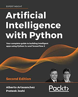 Artificial Intelligence with Python: Your complete guide to building intelligent apps using Python 3.x and TensorFlow 2, 2nd Edition