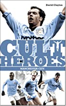 Manchester City Cult Heroes: City's Greatest Icons