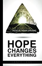 Hope Changes Everything: Claim Your Pain, Rescue Your Dreams