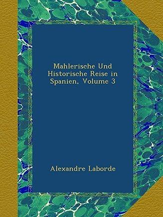 Mahlerische Und Historische Reise in Spanien, Volume 3