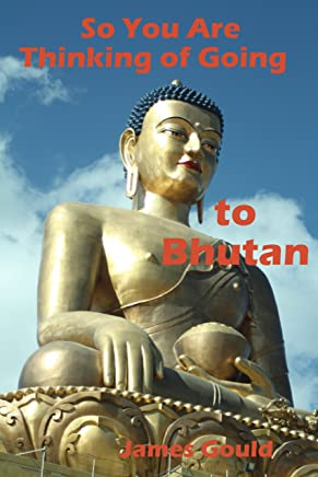 So You Are Thinking Of Going To Bhutan (English Edition)