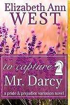 To Capture Mr. Darcy: A Pride and Prejudice Variation Novel (English Edition)