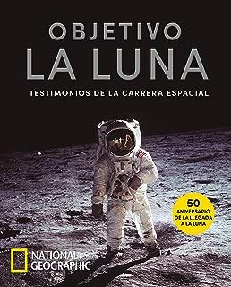 Objetivo la luna: Testimonios de la carrera espacial (NATGEO CIENCIAS) (Spanish Edition)