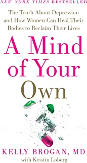 A Mind of Your Own: The Truth About Depression and How Women Can Heal Their Bodies to Reclaim Their Lives (English Edition)