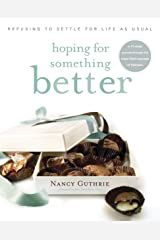 Hoping for Something Better: Refusing to Settle for Life as Usual Kindle Edition