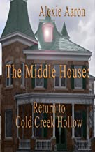 The Middle House: Return to Cold Creek Hollow (Haunted Series Book 10)