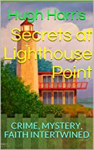Secrets at Lighthouse Point: CRIME, MYSTERY, FAITH INTERTWINED (Dinkel Island Series Book 3)