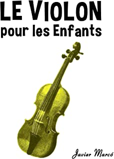 Le Violon pour les enfants: Chants de Noël, Musique Classique, Comptines, Chansons Folklorique et Traditionnelle! (French Edition)