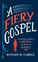 A Fiery Gospel: The Battle Hymn of the Republic and the Road to Righteous War (Religion and American Public Life) (English Edition)