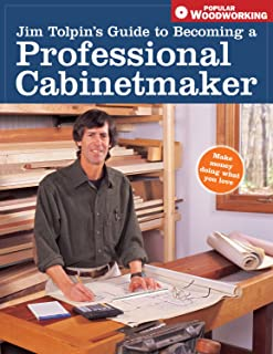 Jim Tolpin's Guide to Becoming a Professional Cabinetmaker: Making Money Doing What You Love (Popular Woodworking)
