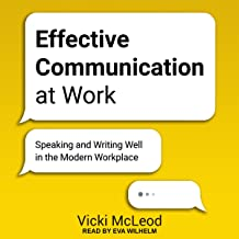 Effective Communication at Work: Speaking and Writing Well in the Modern Workplace
