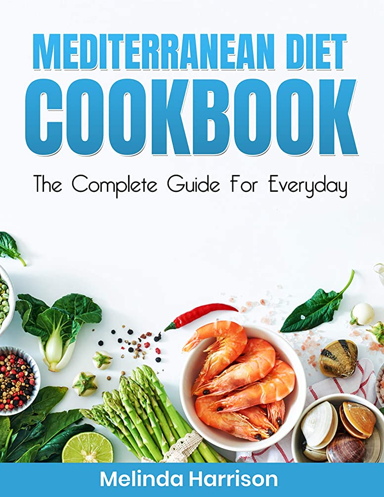 加速する戦闘までMEDITERRANEAN DIET COOKBOOK: The Complete Guide for Everyday (English Edition)