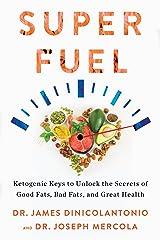Superfuel: Ketogenic Keys to Unlock the Secrets of Good Fats, Bad Fats, and Great Health Kindle Edition