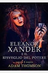 Eleanor Xander e il Risveglio del Potere (vol. 1 della saga Eleanor Xander) Formato Kindle
