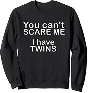 You Can't Scare Me I Have Twins Funny Father's Sweatshirt