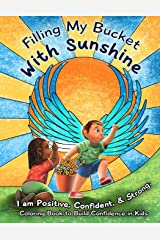 Filling My Bucket With Sunshine: I Am Positive, Confident, & Strong: Coloring Book To Build Confidence In Kids Paperback