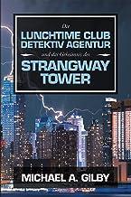 Die Lunchtime Club Detektiv Agentur Und Das Geheimnis Des Strangway Tower (German Edition)