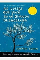 As coisas que você só vê quando desacelera: Como manter a calma em um mundo frenético (Portuguese Edition) Kindle Edition
