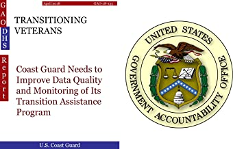 TRANSITIONING VETERANS: Coast Guard Needs to Improve Data Quality and Monitoring of Its Transition Assistance Program (GAO - DHS)