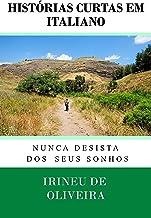 Histórias Curtas em Italiano: Nunca Desista dos seus Sonhos (Italian Edition)