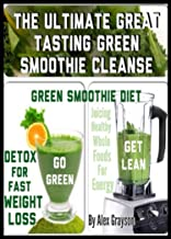 The Ultimate Great Tasting Green Smoothie Cleanse: Green Smoothie Diet And Detox For Fast Weight Loss (weight loss healthy living, strategies, secrets, ... help, cure, life, men, women, lose weight)