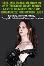 Transgender Before and After Transgender Surgery Survival Guide for Transgender People with Transgender Issues about Transgender Equality: Transgender ... Transgender Help, Transgenders Book 1)