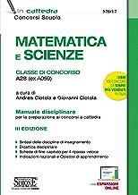 Matematica e scienze. Classe di concorso A28 (ex A059). Manuale disciplinare per la preparazione ai concorsi a cattedra. C...