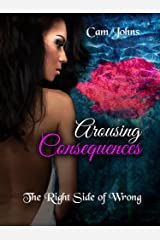 Arousing Consequences: The Right Side of Wrong (The Arousing Series Book 1) Kindle Edition