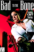 Bad to the Bone: Femdom Stories of Extreme CBT