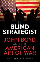The Blind Strategist: John Boyd and the American Art of War