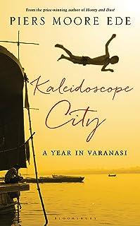 Kaleidoscope City: A Year in Varanasi