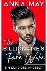 The Billionaire´s Fake Wife: Ein sündiges Angebot (Billionaire Love Stories) (German Edition) Format Kindle