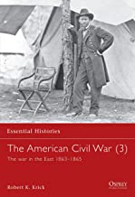 The American Civil War (3): The war in the East 1863–1865 (Essential Histories) (Vol 2)