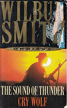 Wilbur Smith Omnibus: The Sound of Thunder, and, Cry Wolf