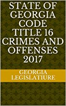 State of Georgia Code Title 16 Crimes and Offenses 2017