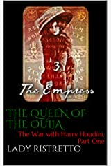 The Queen of the Ouija: The War with Harry Houdini, Part One Kindle Edition