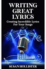 Writing Great Lyrics: Creating Incredible Lyrics For Your Songs (Step By Step Guide To Songwriting) Kindle Edition